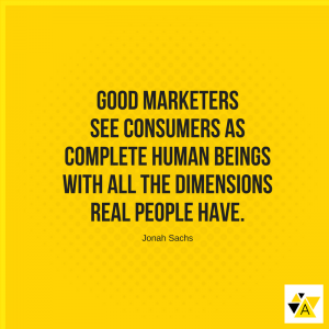 """Good marketers see consumers as complete human beings with all the dimensions real people have."" – Jonah Sachs"