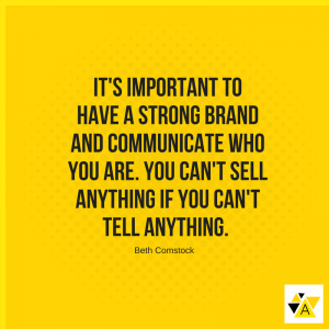"""It's important to have a strong brand and communicate who you are. You can't sell anything if you can't tell anything."" - Beth Comstock"