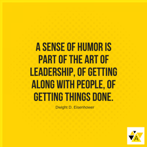 """A sense of humor is part of the art of leadership, of getting along with people, of getting things done"" - Dwight D. Eisenhower"