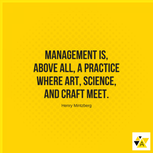 """Management is, above all, a practice where art, science, and craft meet"" - Henry Mintzberg"