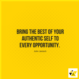 """Bring the best of your authentic self to every opportunity."" John Jantsch"