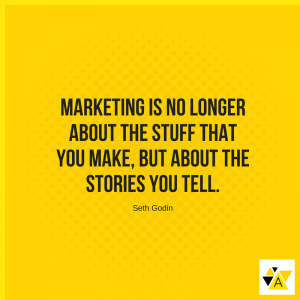 """Marketing is no longer about the stuff that you make, but about the stories you tell."" - Seth Godin"