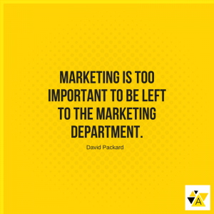 """Marketing is too important to be left to the marketing department."" -- David Packard"